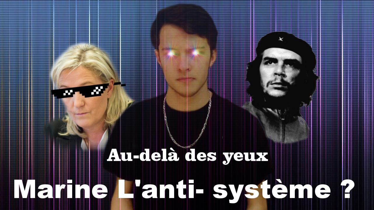 Marine Le Pen, l'imposture de l'anti-système – Au-delà des yeux