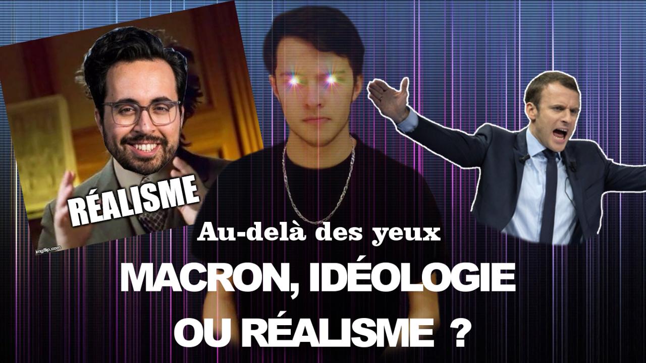Macron, le réalisme ou l'idéologie ? – Au-delà des yeux